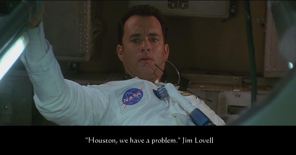 """Houston, we have a problem."" (Apollo 13). ""Хьюстон, у нас проблемы."""